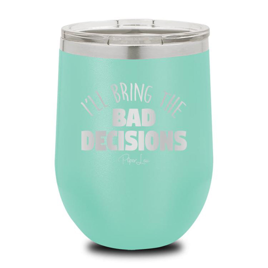 I'll Bring the Bad Decisions Wine Cup