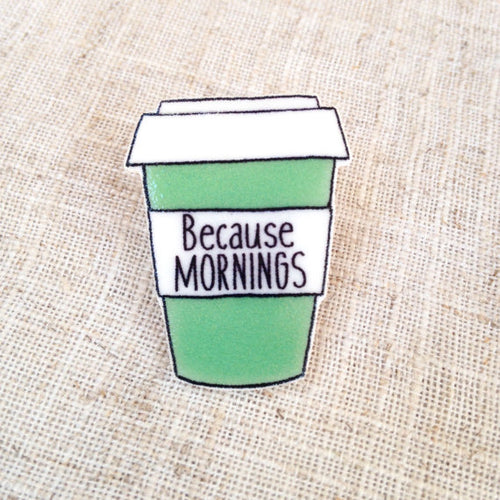 Because mornings coffee cup pin brooch