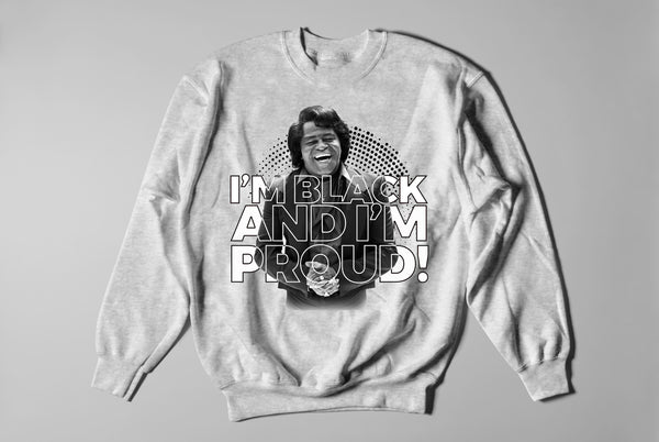 """I'm Black And I'm Proud James Brown"" Crewneck"