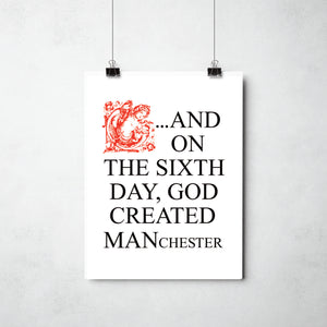On the 6th Day God created Manchester print by ThisCharmingManc.com