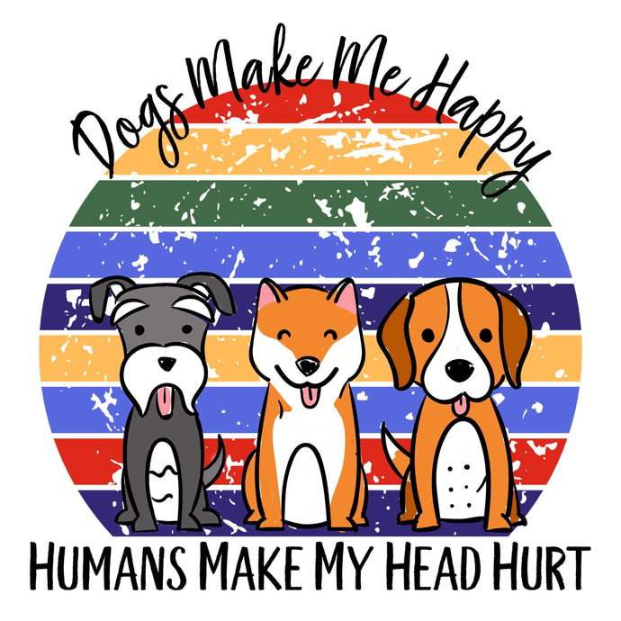 Dogs Makes Me Happy & Humans Make My Head Hurt Diamond Painting