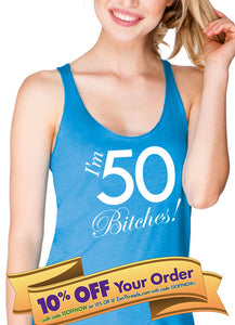 i'm 50 b*tches birthday Next Level Apparel racerback tank top - fifty years gift   |  50th birthday shirt