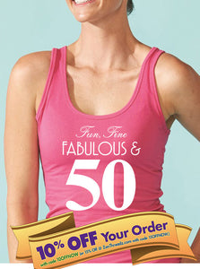 50th birthday tank top - fun, fine, fabulous & 50 years old   |  50th birthday gift