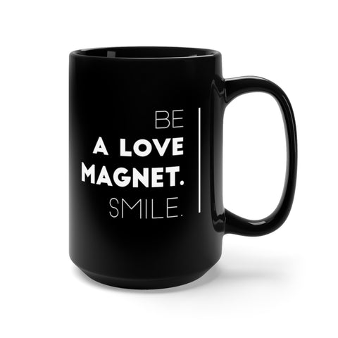 Be A Love Magnet. Smile. Black Mug 15oz