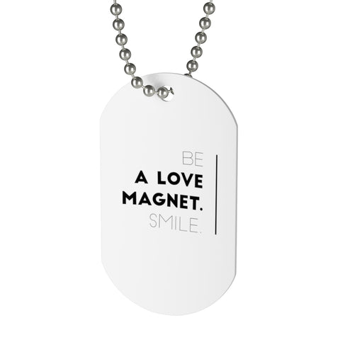 Be A Love Magnet. Smile. Dog Tag