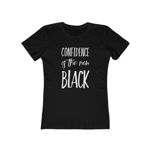Confidence is the New Black Women's The Boyfriend Tee