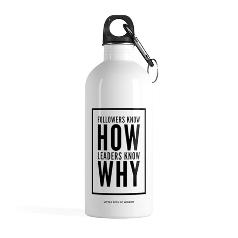 Followers Know How. Leaders Know Why. Stainless Steel Water Bottle