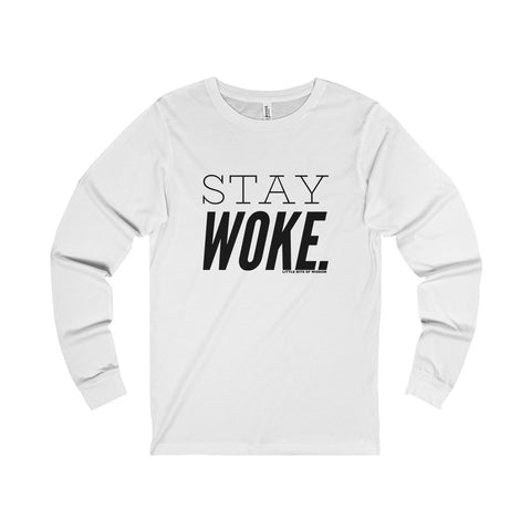 Stay Woke. Unisex Jersey Long Sleeve Tee