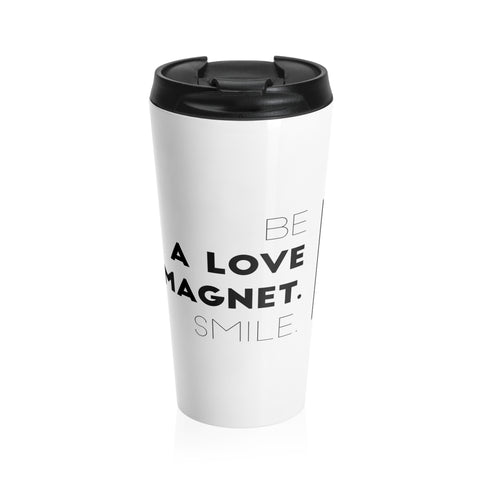 Be A Love Magnet. Smile. Stainless Steel Travel Mug