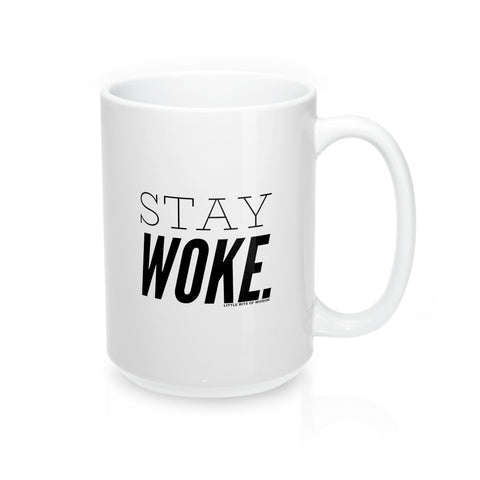 Stay Woke. Mug 15oz