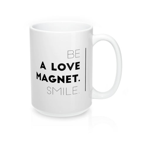 Be A Love Magnet. Smile. Mug 15oz