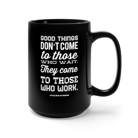 Good Things Come to Those Who Work Black Mug 15oz