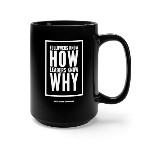 Followers Know How. Leaders Know Why. Black Mug 15oz