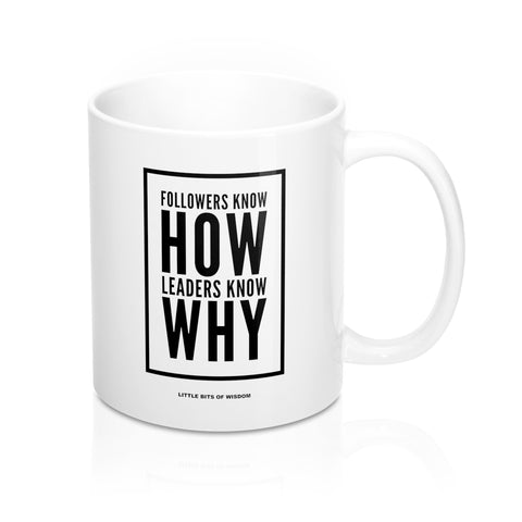 Followers Know How. Leaders Know Why. Mug 11oz