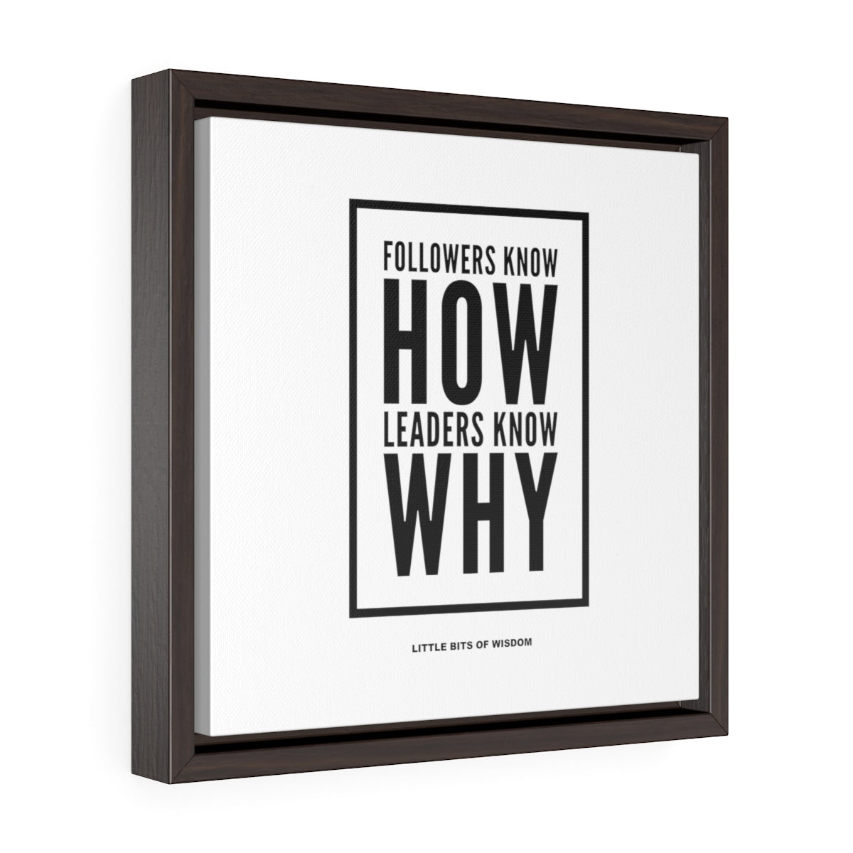 Followers Know How. Leaders Know Why. Square Framed Premium Gallery Wrap Canvas