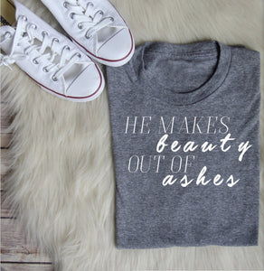 """He Makes Beauty Out Of Ashes"" T-Shirt"