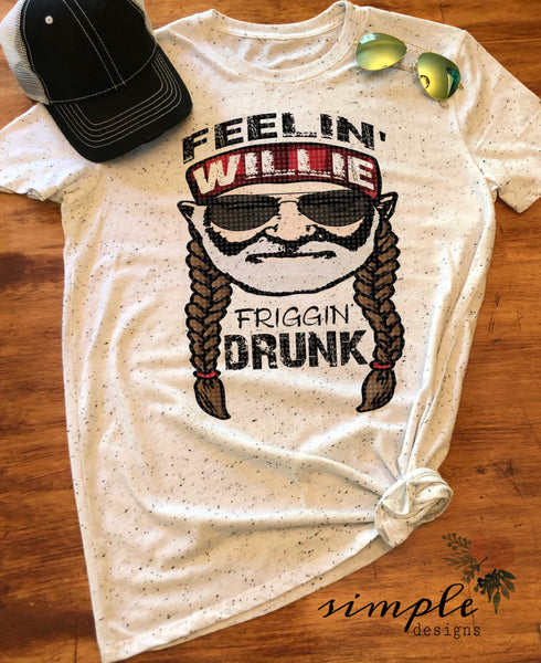 Feelin Willie Friggin Drunk T-shirt, American, Drunk Tee, Humor