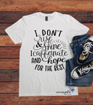 I Don't Rise and Shine I Caffeinate and Hope for the Best T-shirt, Mornings Shirt, Mom Tee