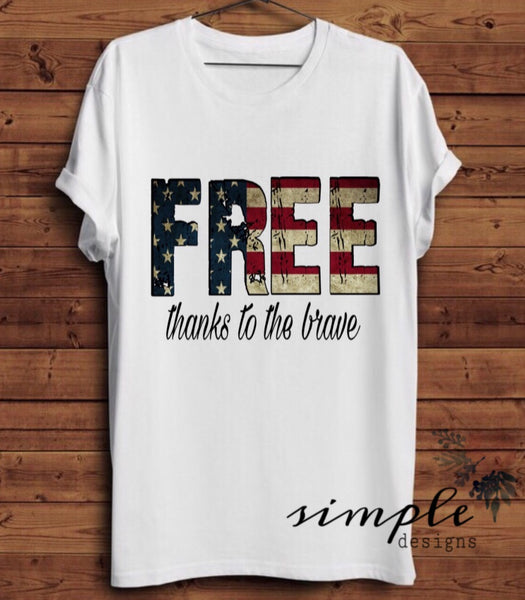 Free Thanks to the Brave T-shirt, Freedom T-Shirt, 4th of July Shirt , America Flag Tee