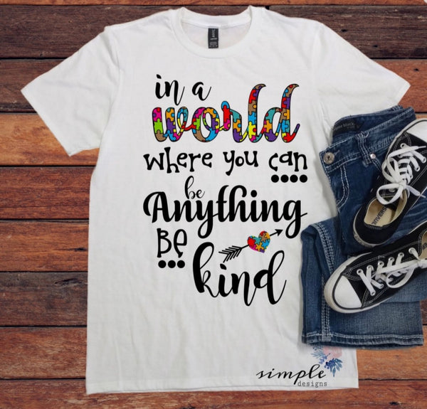 In a World Where You Can Be Anything Be Kind T-shirt, Long Sleeve Tees, Raglans, Custom Tees