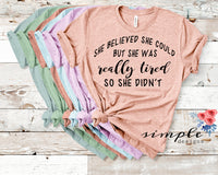 She Believed She Could But She Was Really Tired So She Didn't T-shirt, Mom Life Tee, Mom Humor Shirt