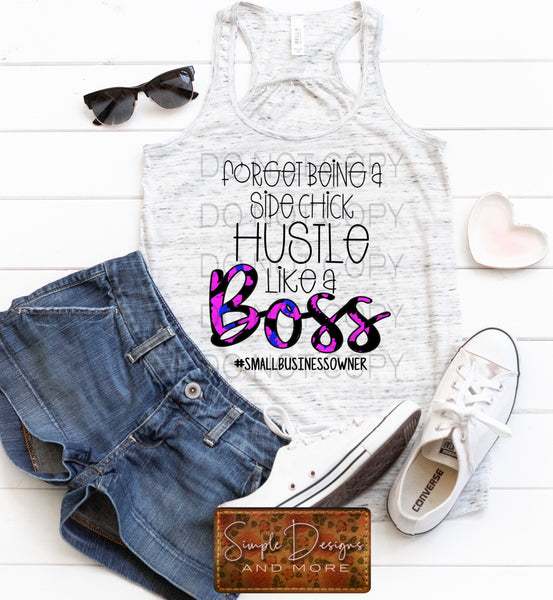 Forget Being a Side Chick Hustle Like a Boss T-shirt, Custom Tees, Tank Tops