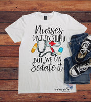 Nurse Can't Fix Stupid But They Can Sedate It T-shirt, RN, LPN, Nurse Shirt