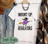 Mount Up Regulators T-shirt, Halloween Tees, Fall Raglans