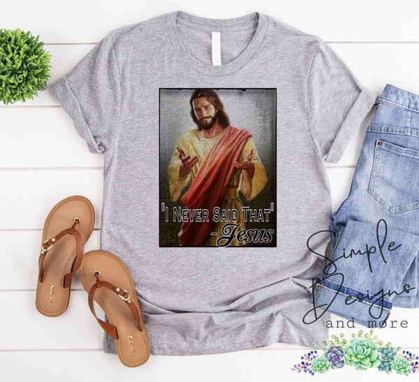 I Never Said That -Jesus T-shirt, Raglan, Humor Tees