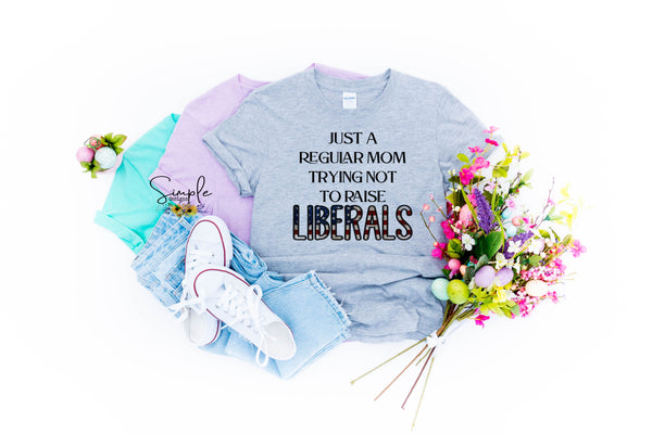 Just a Regular Mom Trying Not to Raise a Liberal T-shirt, Custom Tees, Tank Tops