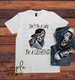Don't Be a Lady Be a Legend T-shirt, Custom Tees, Tank Tops