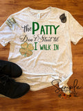 The Patty Dont Start Til I Walk In St Patricks Day, Luck of the Irish, Lucky, Green