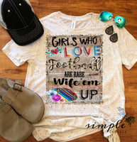 Girls Who Love Football Are Rare Wife Em Up T-shirt, Football Raglan, Falltime