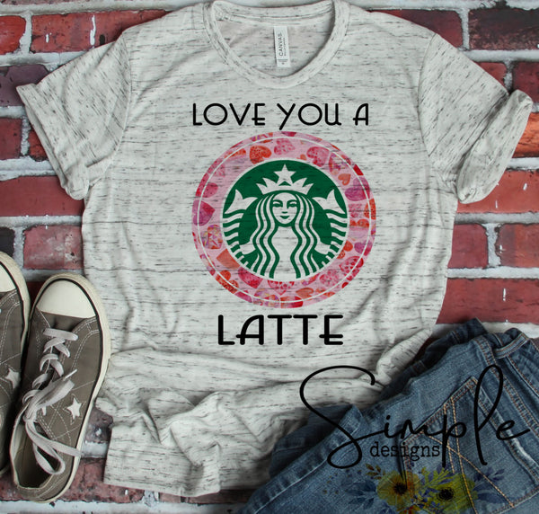 Love You a Latte T-shirt, Valentines Day, Love Never Fails, Love One Another