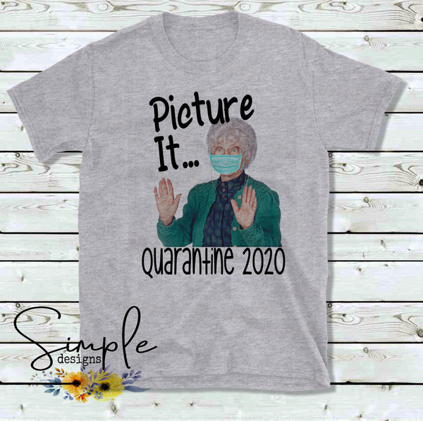 Picture It Quarantine 2020 T-shirt, Custom Tees, Tank Tops