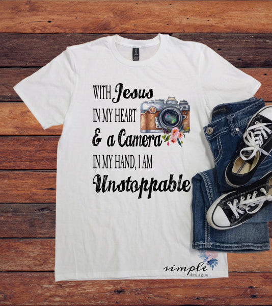 With Jesus in My Heart and a Camera in My Hand I'm Unstoppable Shirt, Photography