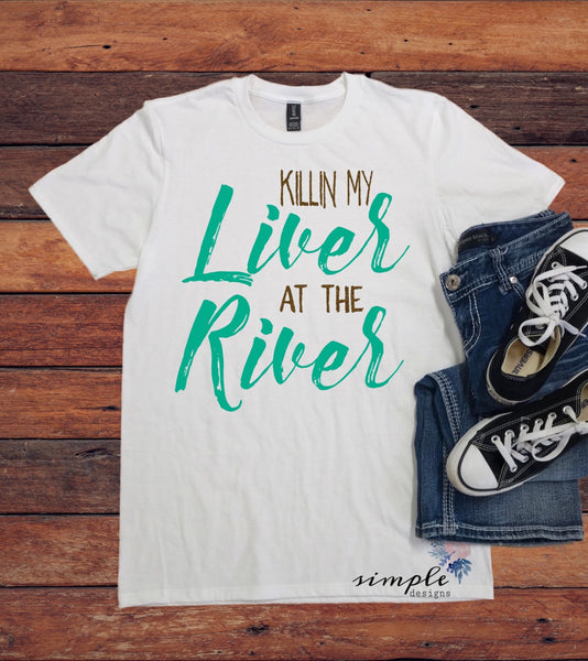 Killin' My Liver at the River T-shirt, Summer Tee, Drinkin T-shirt, Summer Shirt