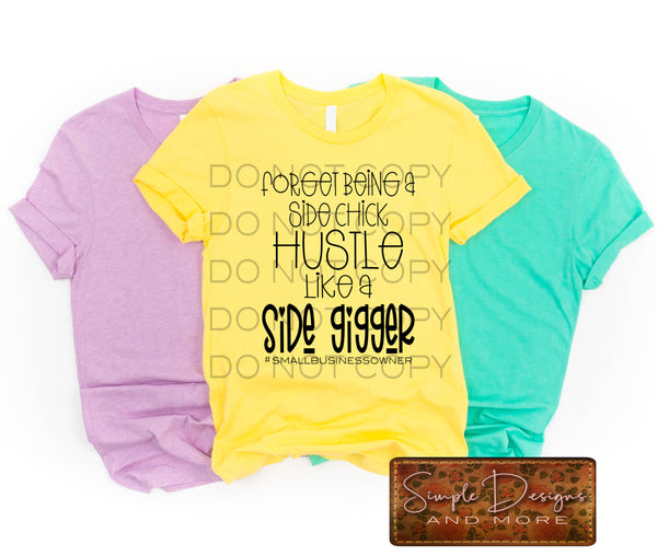 Forget Being a Side Chick Hustle Like a Side Gigger T-shirt, Custom Tees, Tank Tops