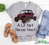 A Lil Dirt Never Hurt T-shirt, Custom Shirt, Side by Side, ATV