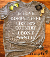 If Love Doesn't Feel Like 90's Country I Don't Want It T-shirt