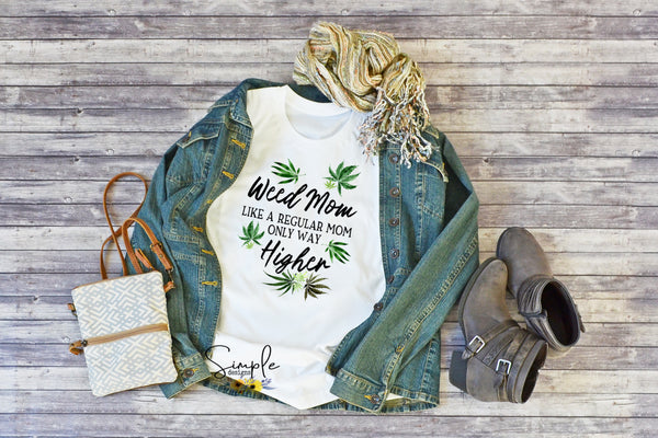 Weed Mom Like a Normal Mom Only Much Higher T-shirt, Humor Tee, 420, CBD, Hemp