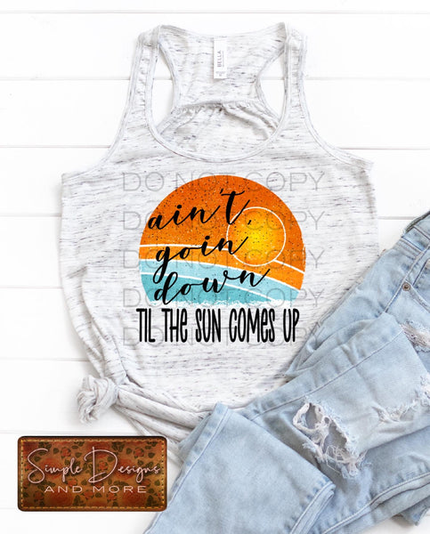 Ain't Goin Down Til the Sun Comes Up T-shirt, Custom Tees, Tank Tops