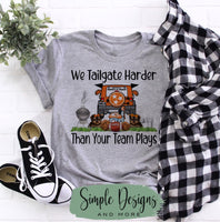 We Tailgate Harder Than Your Team Plays TN VOLS T-shirt, Football Tees, Custom Tees, Personalized Teams