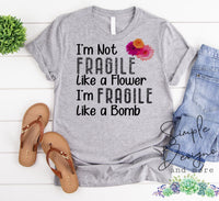 I'm Not Fragile Like a Flower I'm Fragile Like a Bomb T-shirt, Custom Tees, Tank Tops