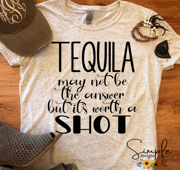 Tequila May Not Be the Answer T-shirt, Custom Tees, Tank Tops