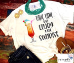 Take Time to Enjoy the Sunrise T-shirt, Summer Drink Shirt, Fun Tee