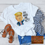 Trump Do You Miss Me Yet T-shirt, Custom Tees, Tank Tops