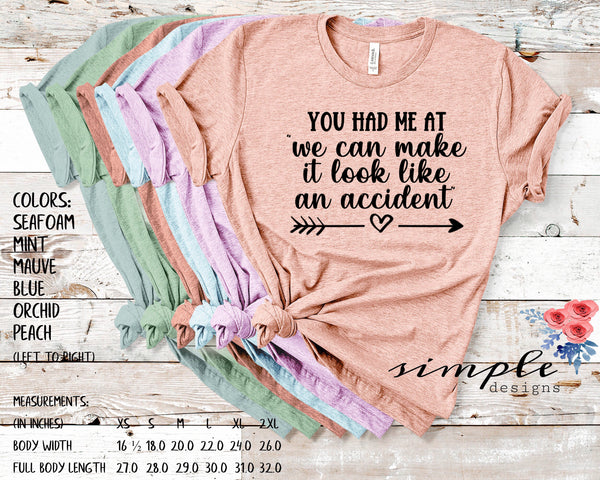 "You Had Me at ""We Will Make It Look Like an Accident"" T-shirt Bella Canvas Pastel"