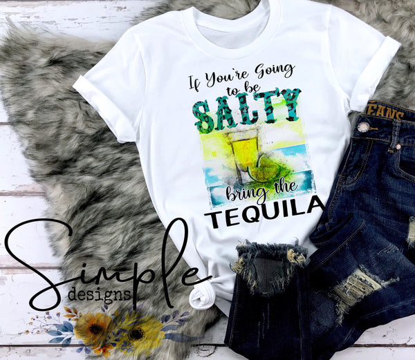 If You're Going to be Salty Bring Tequila T-shirt, Long Sleeve Tees, Raglans,