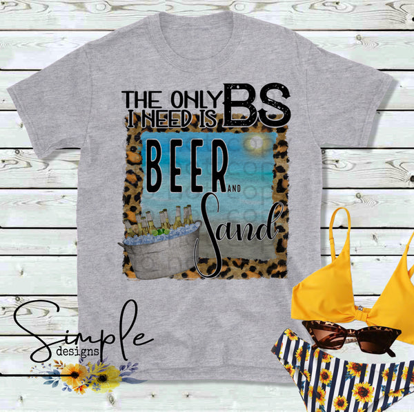 The Only BS I Need is Beer and Sand T-shirt, Summer Tees, Funny Shirts, Beach, Sand, Custom